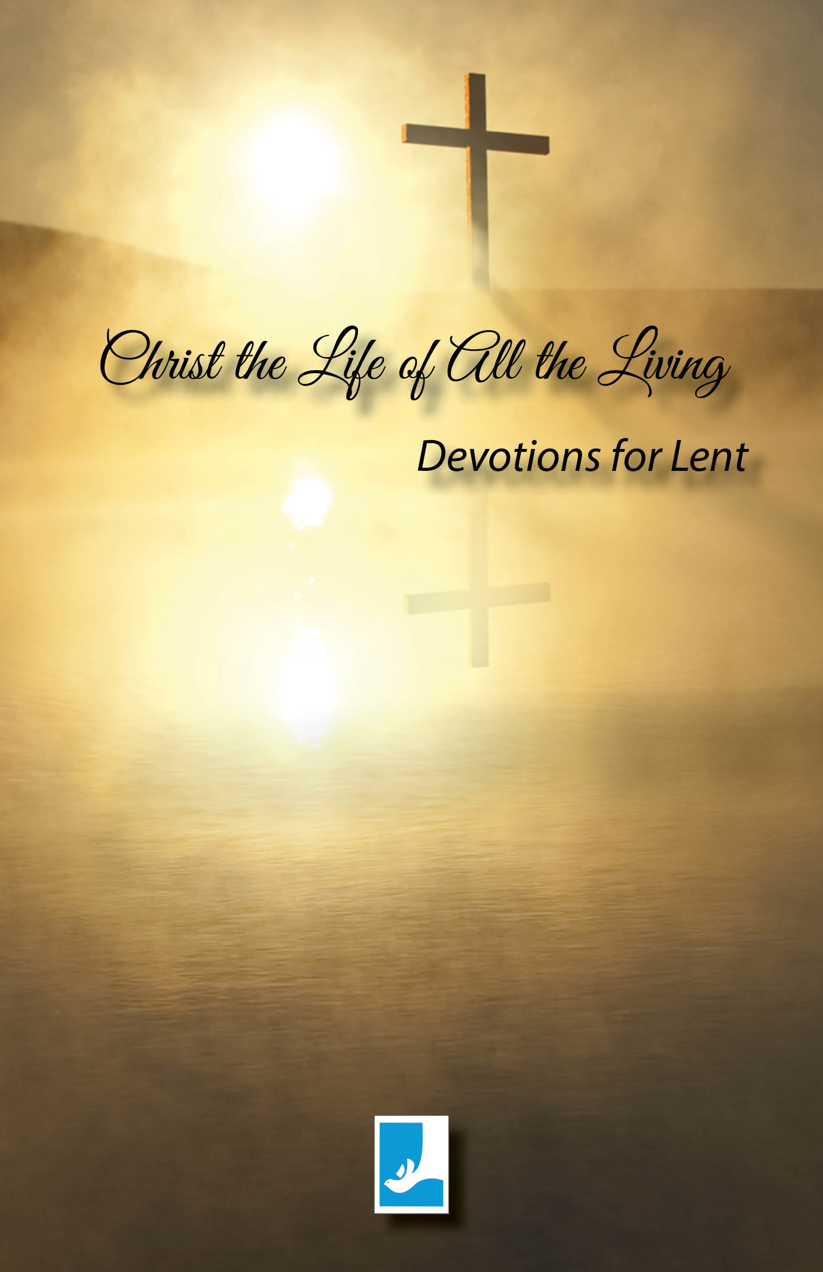 Christ the Life of All the Living - A Lenten Devotional Booklet