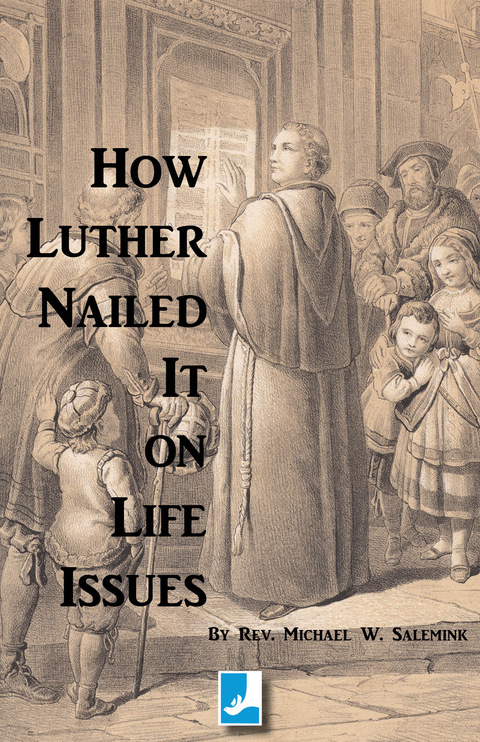 How Luther Nailed It on Life Issues